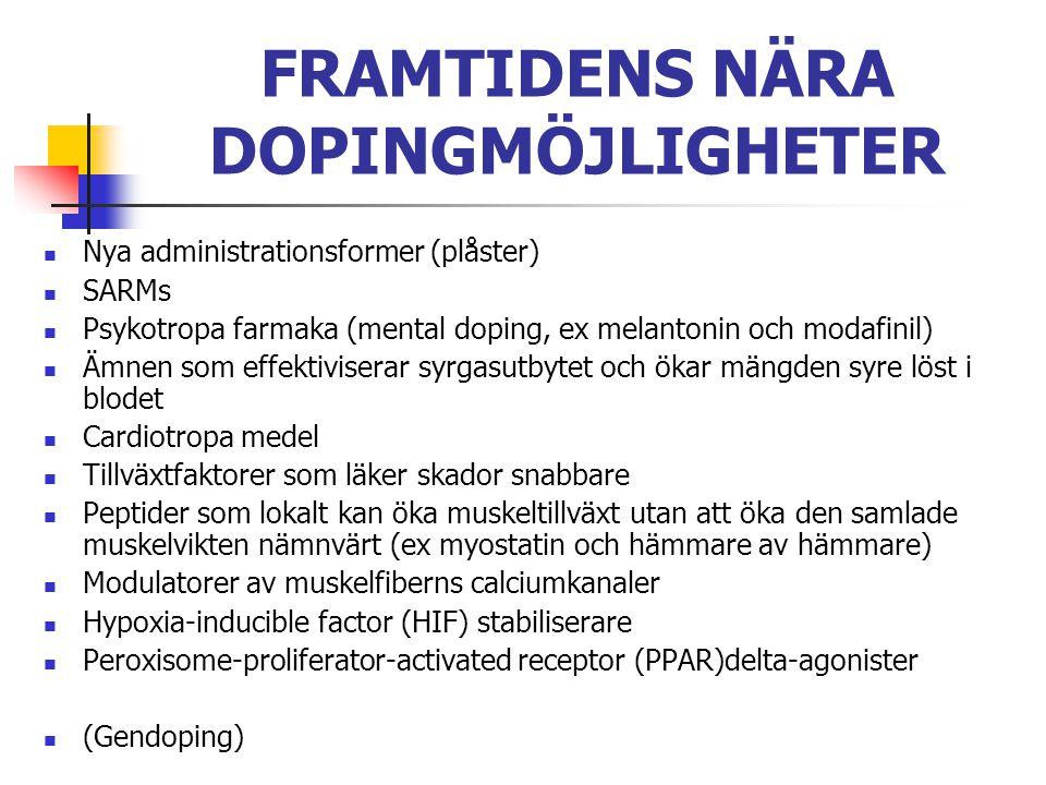 FRAMTIDENS NÄRA DOPINGMÖJLIGHETER Nya administrationsformer (plåster) SARMs Psykotropa farmaka (mental doping, ex melantonin och modafinil) Ämnen som