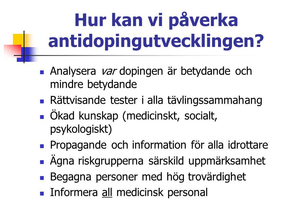 Hur kan vi påverka antidopingutvecklingen? Analysera var dopingen är betydande och mindre betydande Rättvisande tester i alla tävlingssammahang Ökad k