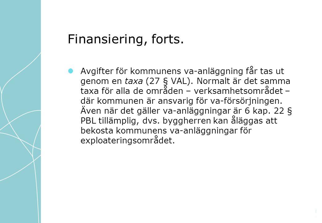 Finansiering, forts.Avgifter för kommunens va-anläggning får tas ut genom en taxa (27 § VAL).