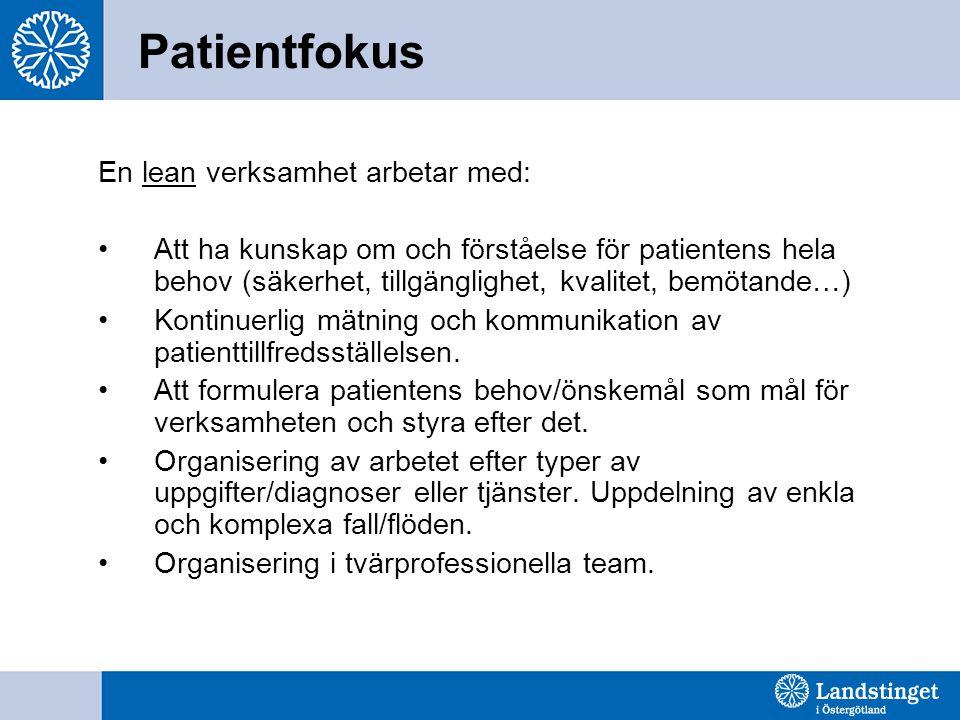 En lean verksamhet arbetar med: Att ha kunskap om och förståelse för patientens hela behov (säkerhet, tillgänglighet, kvalitet, bemötande…) Kontinuerlig mätning och kommunikation av patienttillfredsställelsen.