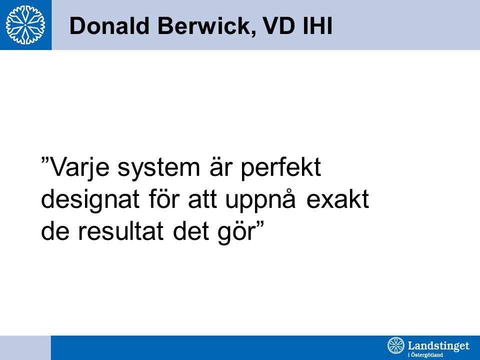 """Donald Berwick, VD IHI """"Varje system är perfekt designat för att uppnå exakt de resultat det gör"""""""