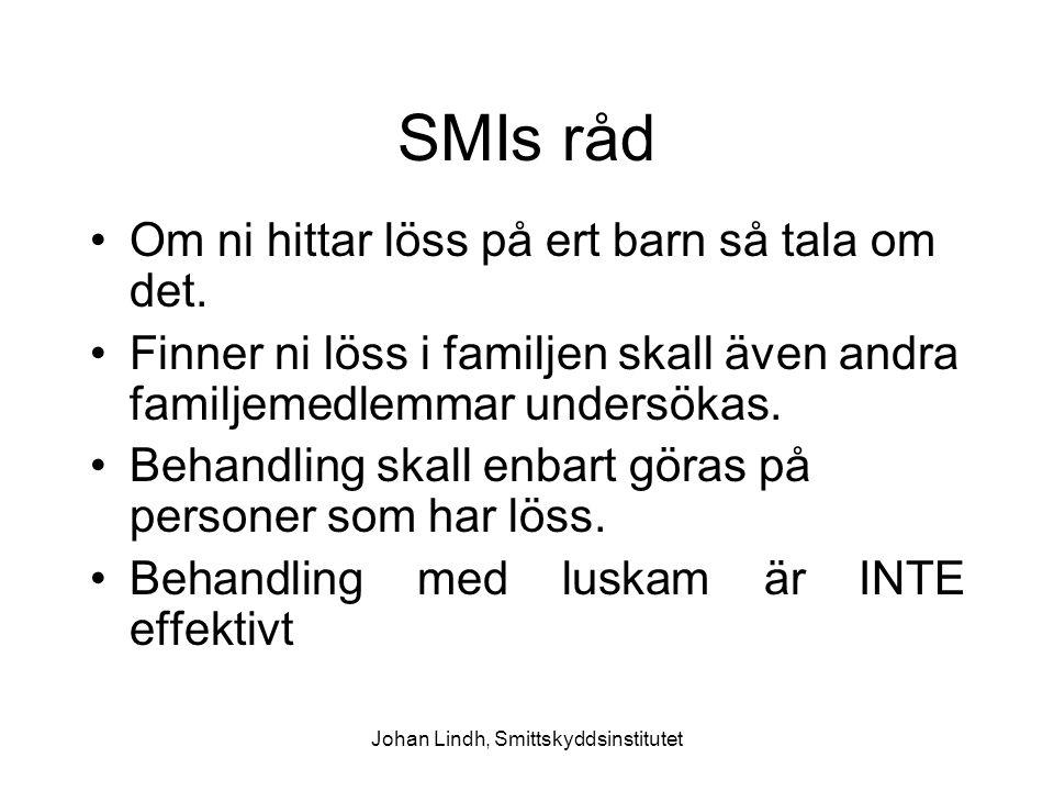Johan Lindh, Smittskyddsinstitutet SMIs råd Om ni hittar löss på ert barn så tala om det. Finner ni löss i familjen skall även andra familjemedlemmar