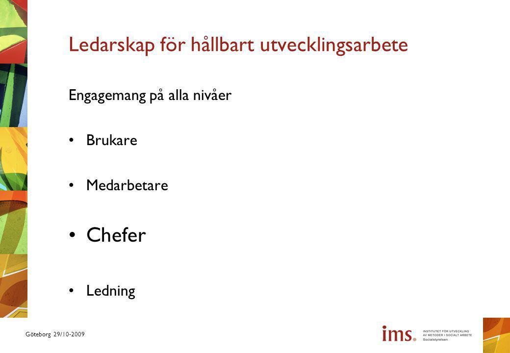 Göteborg 29/10-2009 Ledarskap för hållbart utvecklingsarbete Engagemang på alla nivåer Brukare Medarbetare Chefer Ledning
