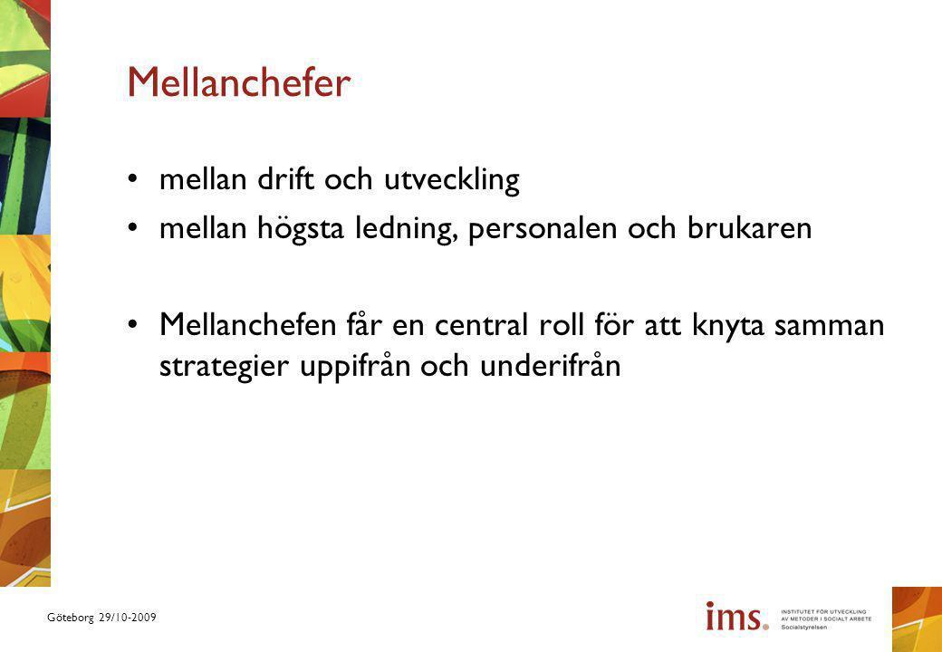 Göteborg 29/10-2009 Mellanchefer mellan drift och utveckling mellan högsta ledning, personalen och brukaren Mellanchefen får en central roll för att knyta samman strategier uppifrån och underifrån