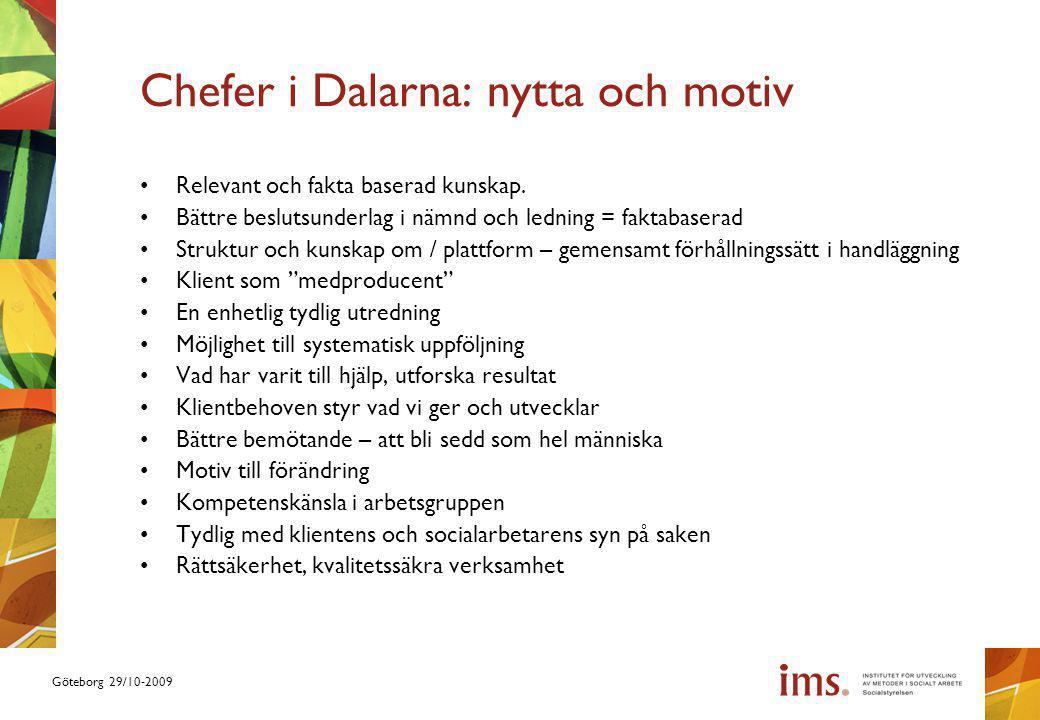 Göteborg 29/10-2009 Chefer i Dalarna: nytta och motiv Relevant och fakta baserad kunskap. Bättre beslutsunderlag i nämnd och ledning = faktabaserad St