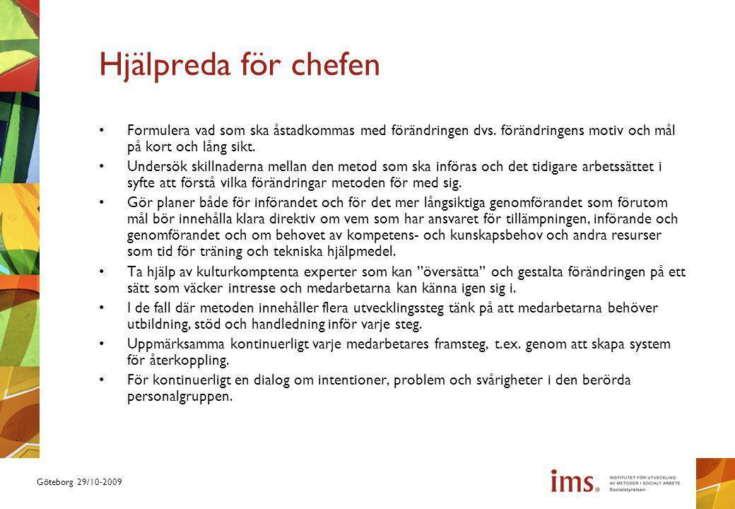 Göteborg 29/10-2009 Hjälpreda för chefen Formulera vad som ska åstadkommas med förändringen dvs.