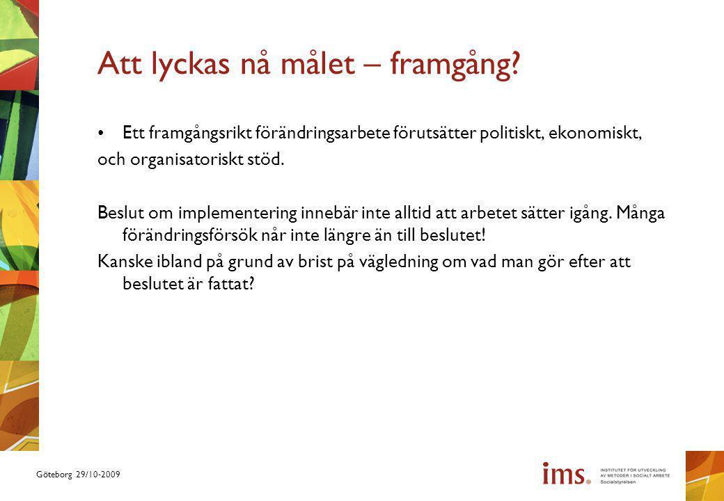 Göteborg 29/10-2009 Att lyckas nå målet – framgång? Ett framgångsrikt förändringsarbete förutsätter politiskt, ekonomiskt, och organisatoriskt stöd. B
