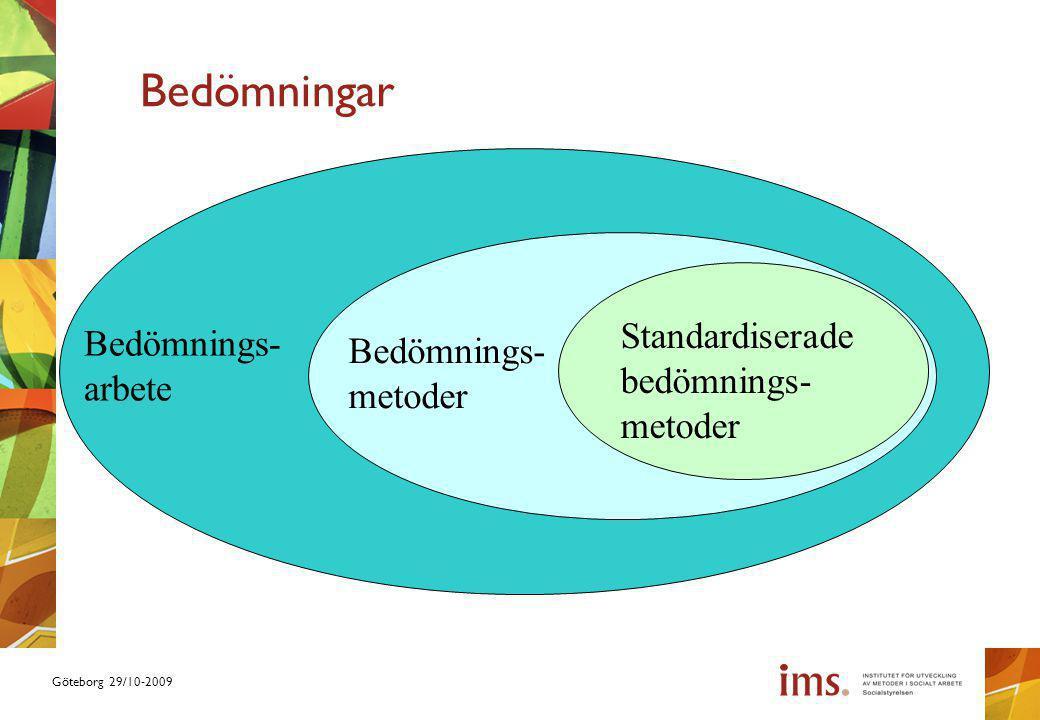 Göteborg 29/10-2009 Bedömningar Bedömnings- arbete Bedömnings- metoder Standardiserade bedömnings- metoder