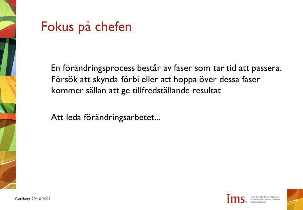 Göteborg 29/10-2009 Fokus på chefen En förändringsprocess består av faser som tar tid att passera. Försök att skynda förbi eller att hoppa över dessa