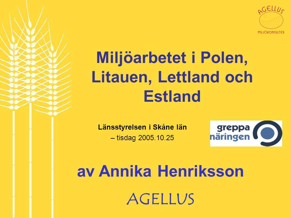 Miljöarbetet i Polen, Litauen, Lettland och Estland Länsstyrelsen i Skåne län – tisdag 2005.10.25 av Annika Henriksson AGELLUS