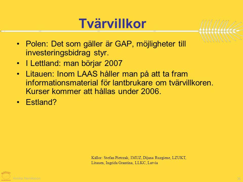 Annika Herniksson 36 Polen: Det som gäller är GAP, möjligheter till investeringsbidrag styr. I Lettland: man börjar 2007 Litauen: Inom LAAS håller man