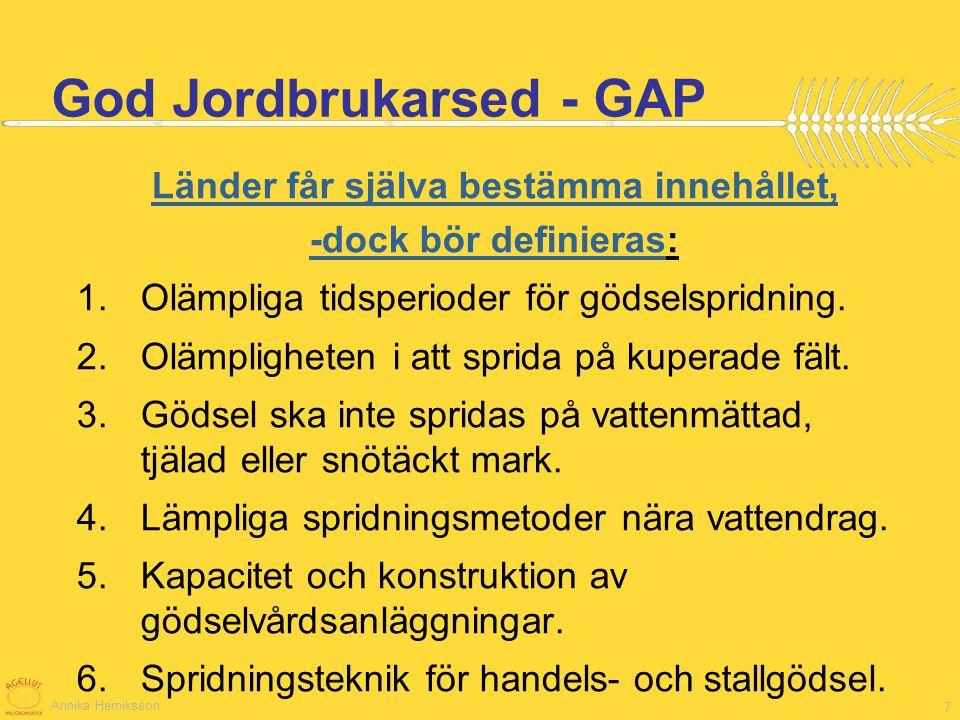 Annika Herniksson 7 God Jordbrukarsed - GAP Länder får själva bestämma innehållet, -dock bör definieras: 1.Olämpliga tidsperioder för gödselspridning.