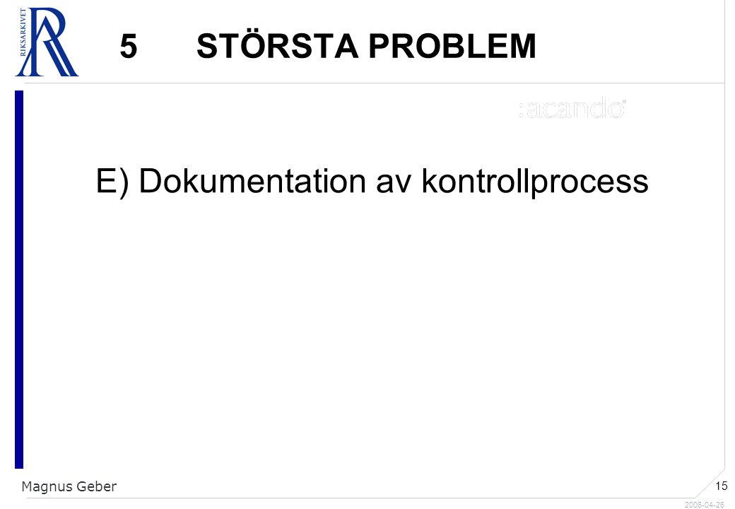 2006-04-26 Magnus Geber 15 5 STÖRSTA PROBLEM E) Dokumentation av kontrollprocess