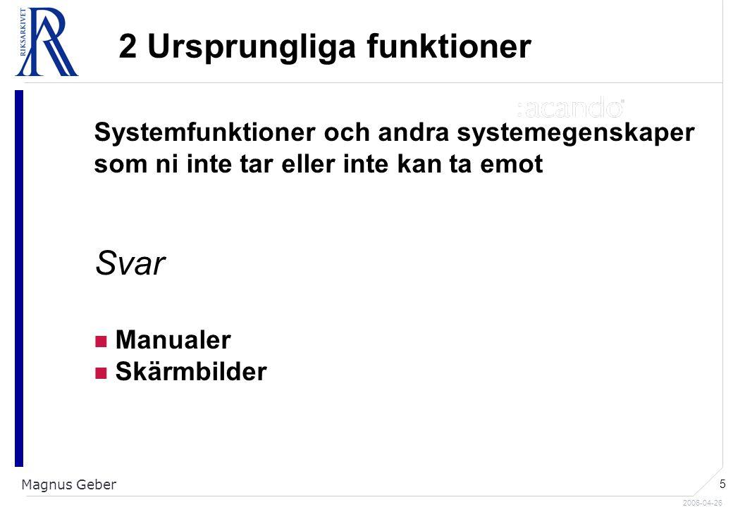 2006-04-26 Magnus Geber 5 2 Ursprungliga funktioner Systemfunktioner och andra systemegenskaper som ni inte tar eller inte kan ta emot Svar Manualer Skärmbilder