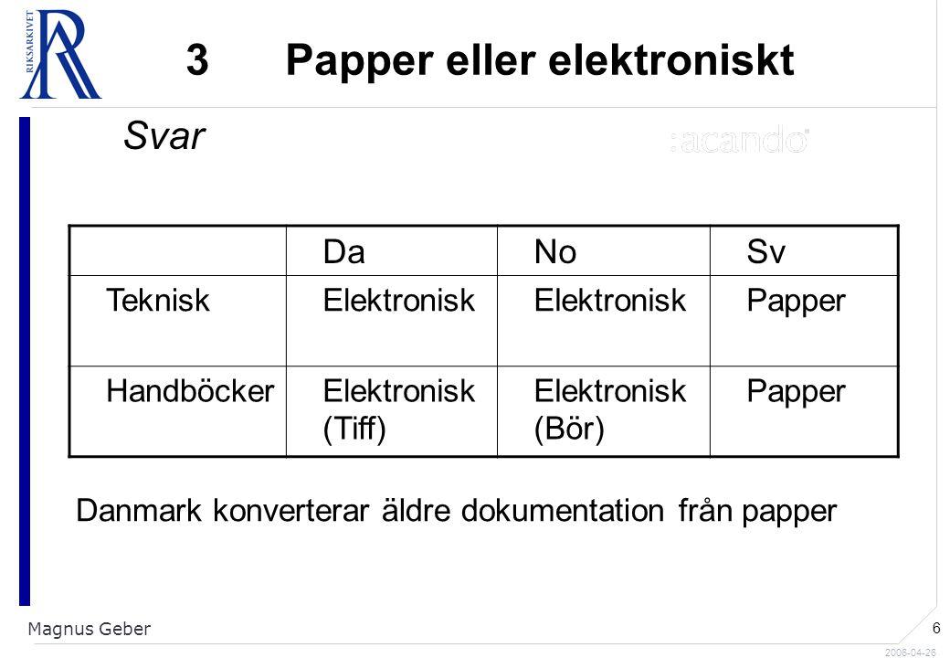 2006-04-26 Magnus Geber 6 3 Papper eller elektroniskt Svar DaNoSv TekniskElektronisk Papper HandböckerElektronisk (Tiff) Elektronisk (Bör) Papper Danmark konverterar äldre dokumentation från papper