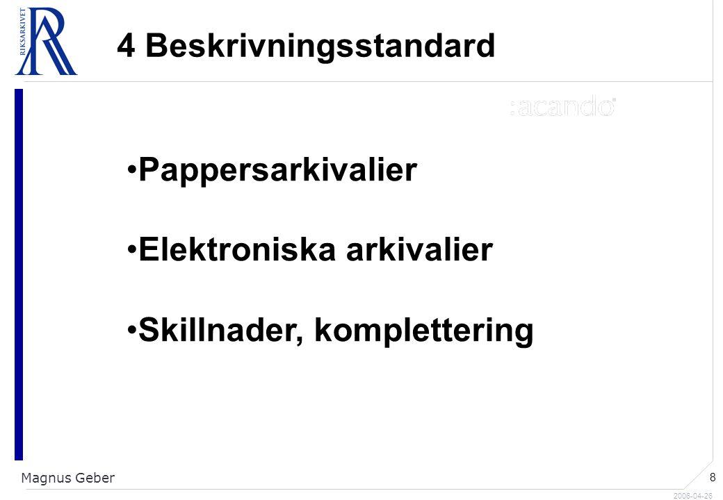 2006-04-26 Magnus Geber 8 4 Beskrivningsstandard Pappersarkivalier Elektroniska arkivalier Skillnader, komplettering
