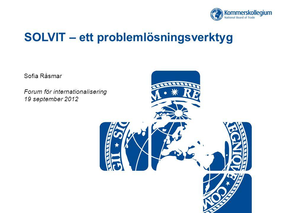 SOLVIT – ett problemlösningsverktyg Sofia Råsmar Forum för internationalisering 19 september 2012