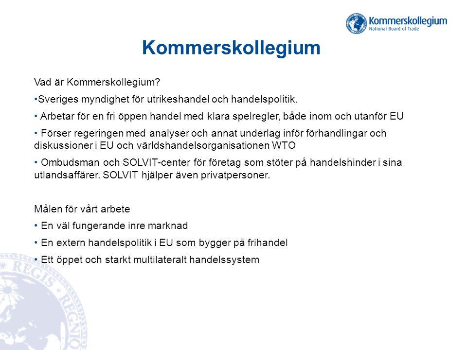 Kommerskollegium Vad är Kommerskollegium? Sveriges myndighet för utrikeshandel och handelspolitik. Arbetar för en fri öppen handel med klara spelregle