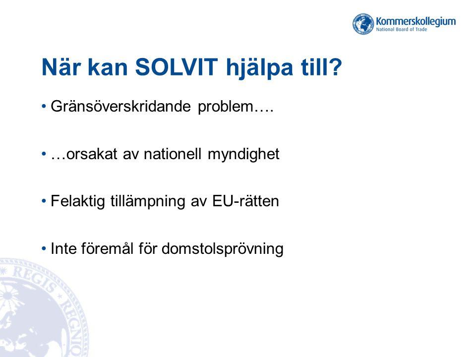 När kan SOLVIT hjälpa till? Gränsöverskridande problem…. …orsakat av nationell myndighet Felaktig tillämpning av EU-rätten Inte föremål för domstolspr