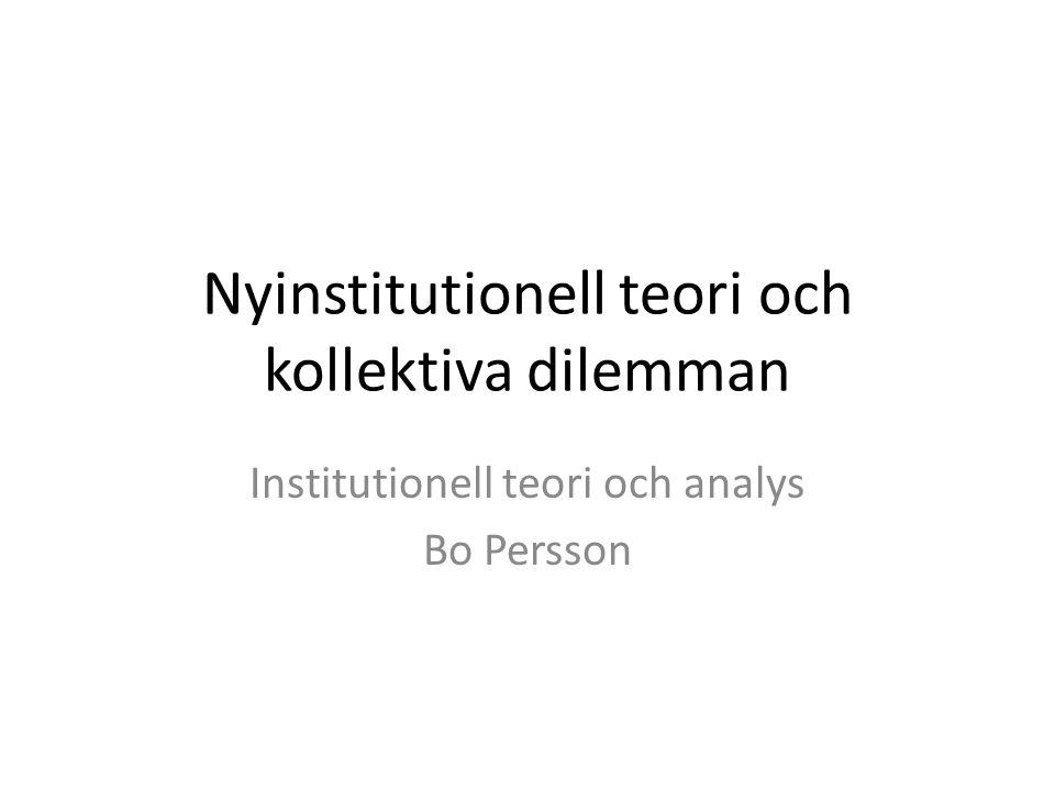 Nyinstitutionell teori och kollektiva dilemman Institutionell teori och analys Bo Persson