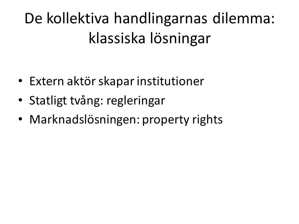 De kollektiva handlingarnas dilemma: klassiska lösningar Extern aktör skapar institutioner Statligt tvång: regleringar Marknadslösningen: property rig
