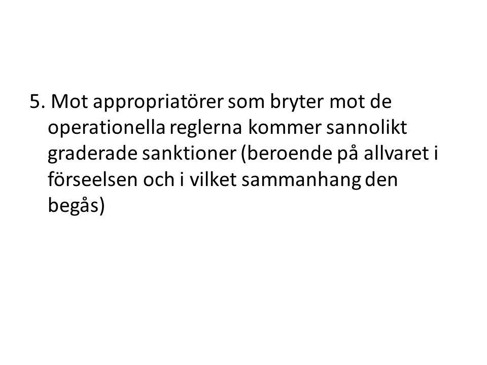 5. Mot appropriatörer som bryter mot de operationella reglerna kommer sannolikt graderade sanktioner (beroende på allvaret i förseelsen och i vilket s