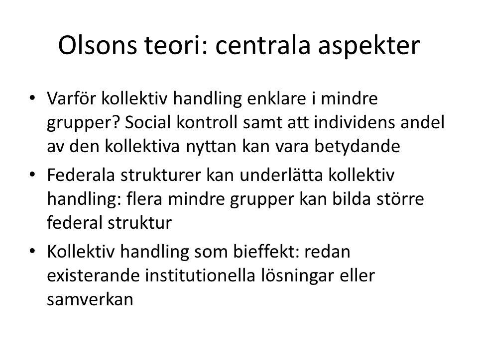 Olsons teori: centrala aspekter Varför kollektiv handling enklare i mindre grupper? Social kontroll samt att individens andel av den kollektiva nyttan