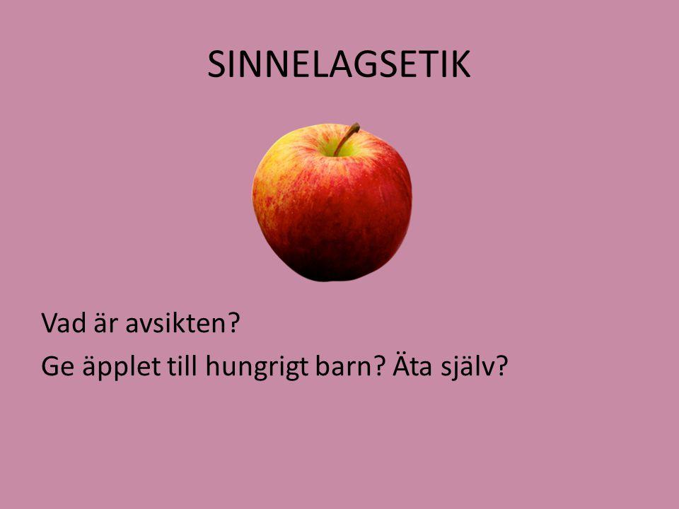 SINNELAGSETIK Vad är avsikten? Ge äpplet till hungrigt barn? Äta själv?