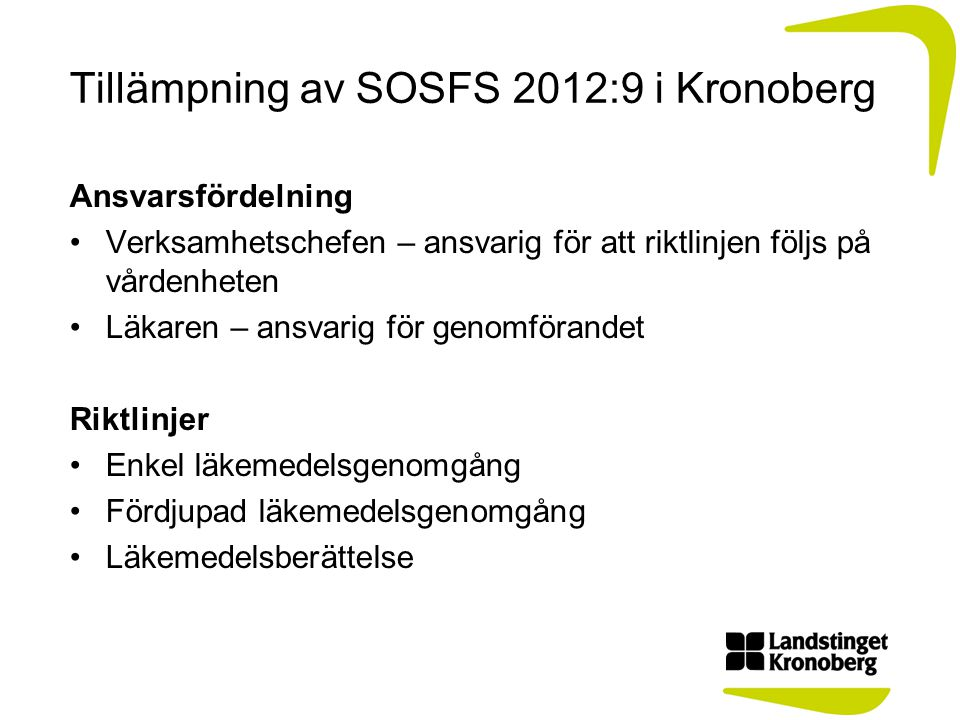 Tillämpning av SOSFS 2012:9 i Kronoberg Ansvarsfördelning Verksamhetschefen – ansvarig för att riktlinjen följs på vårdenheten Läkaren – ansvarig för