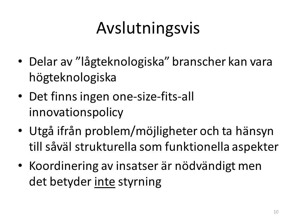Avslutningsvis Delar av lågteknologiska branscher kan vara högteknologiska Det finns ingen one-size-fits-all innovationspolicy Utgå ifrån problem/möjligheter och ta hänsyn till såväl strukturella som funktionella aspekter Koordinering av insatser är nödvändigt men det betyder inte styrning 10