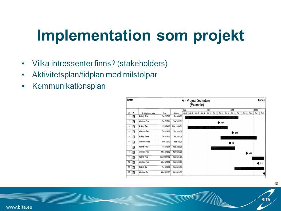 Implementation som projekt Vilka intressenter finns? (stakeholders) Aktivitetsplan/tidplan med milstolpar Kommunikationsplan 18