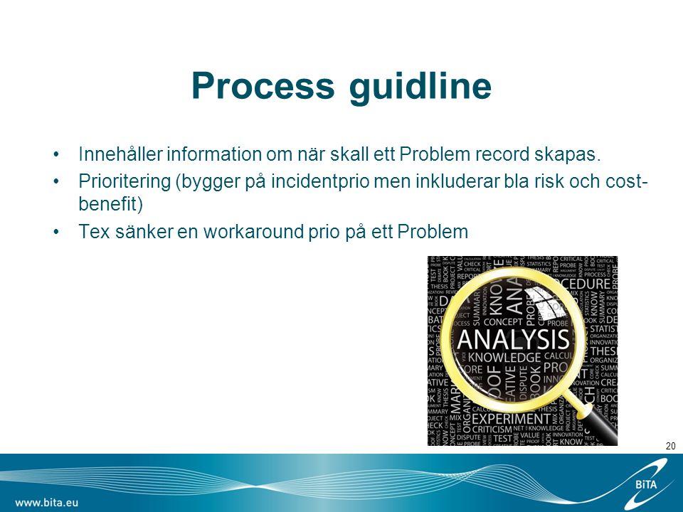 Process guidline Innehåller information om när skall ett Problem record skapas. Prioritering (bygger på incidentprio men inkluderar bla risk och cost-