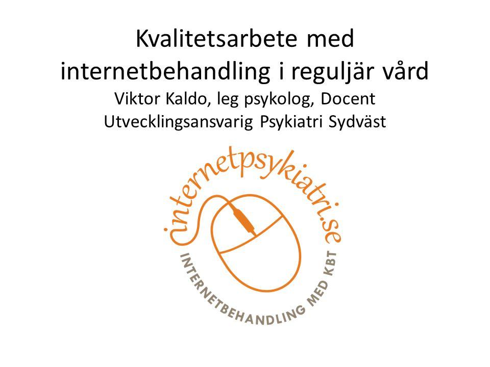 Kvalitetsarbete med internetbehandling i reguljär vård Viktor Kaldo, leg psykolog, Docent Utvecklingsansvarig Psykiatri Sydväst