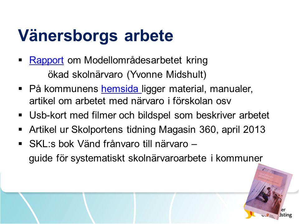 Vänersborgs arbete  Rapport om Modellområdesarbetet kring Rapport ökad skolnärvaro (Yvonne Midshult)  På kommunens hemsida ligger material, manualer