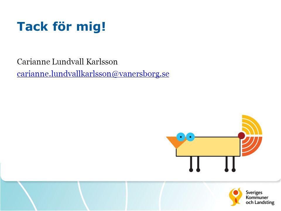 Tack för mig! Carianne Lundvall Karlsson carianne.lundvallkarlsson@vanersborg.se