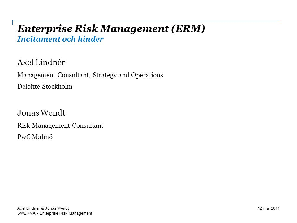 SWERMA - Enterprise Risk Management Enterprise Risk Management (ERM) Incitament och hinder Axel Lindnér Management Consultant, Strategy and Operations