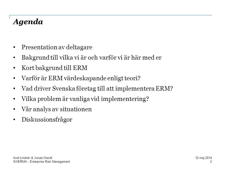 SWERMA - Enterprise Risk Management Agenda Presentation av deltagare Bakgrund till vilka vi är och varför vi är här med er Kort bakgrund till ERM Varför är ERM värdeskapande enligt teori.