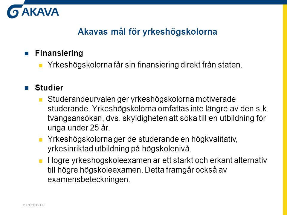Akavas mål för yrkeshögskolorna Finansiering Yrkeshögskolorna får sin finansiering direkt från staten. Studier Studerandeurvalen ger yrkeshögskolorna