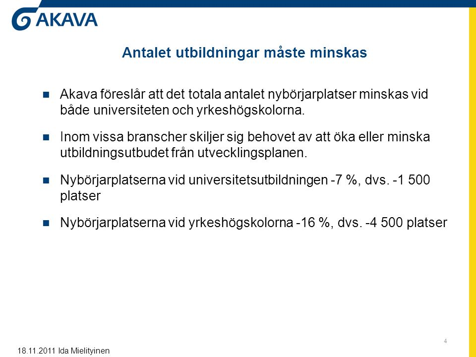 Antalet utbildningar måste minskas Akava föreslår att det totala antalet nybörjarplatser minskas vid både universiteten och yrkeshögskolorna. Inom vis