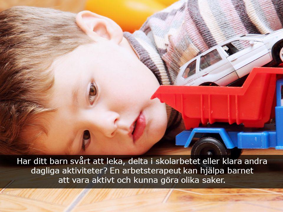Har ditt barn svårt att leka, delta i skolarbetet eller klara andra dagliga aktiviteter? En arbetsterapeut kan hjälpa barnet att vara aktivt och kunna