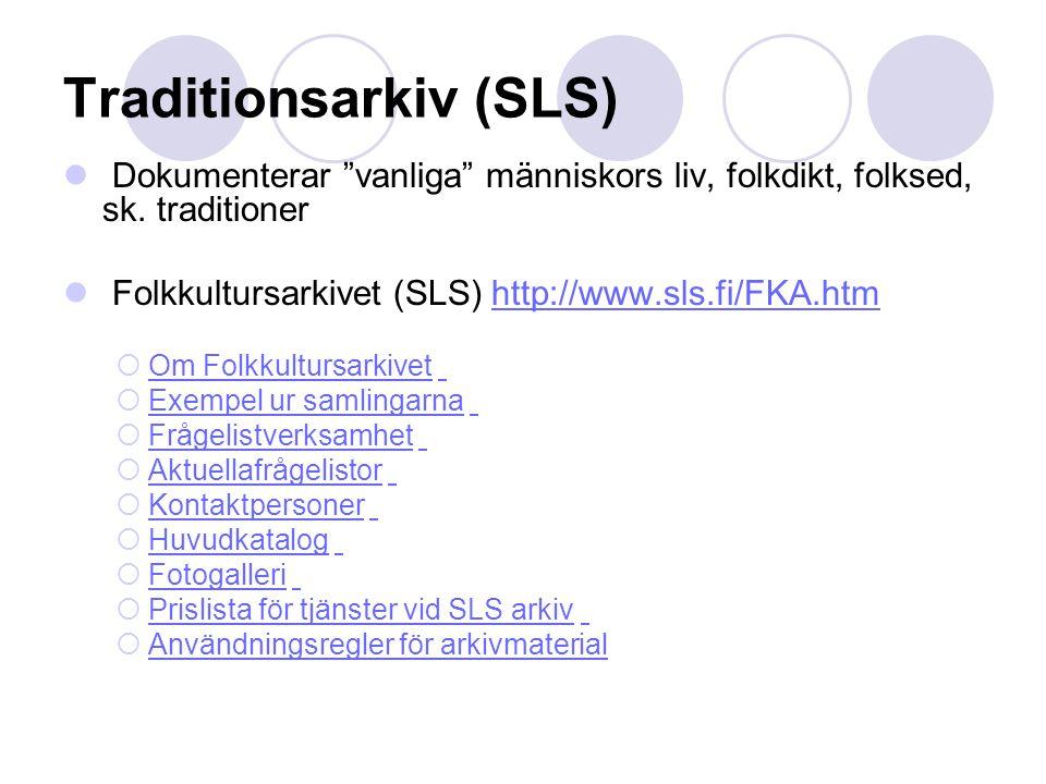 Traditionsarkiv (SLS) Dokumenterar vanliga människors liv, folkdikt, folksed, sk.