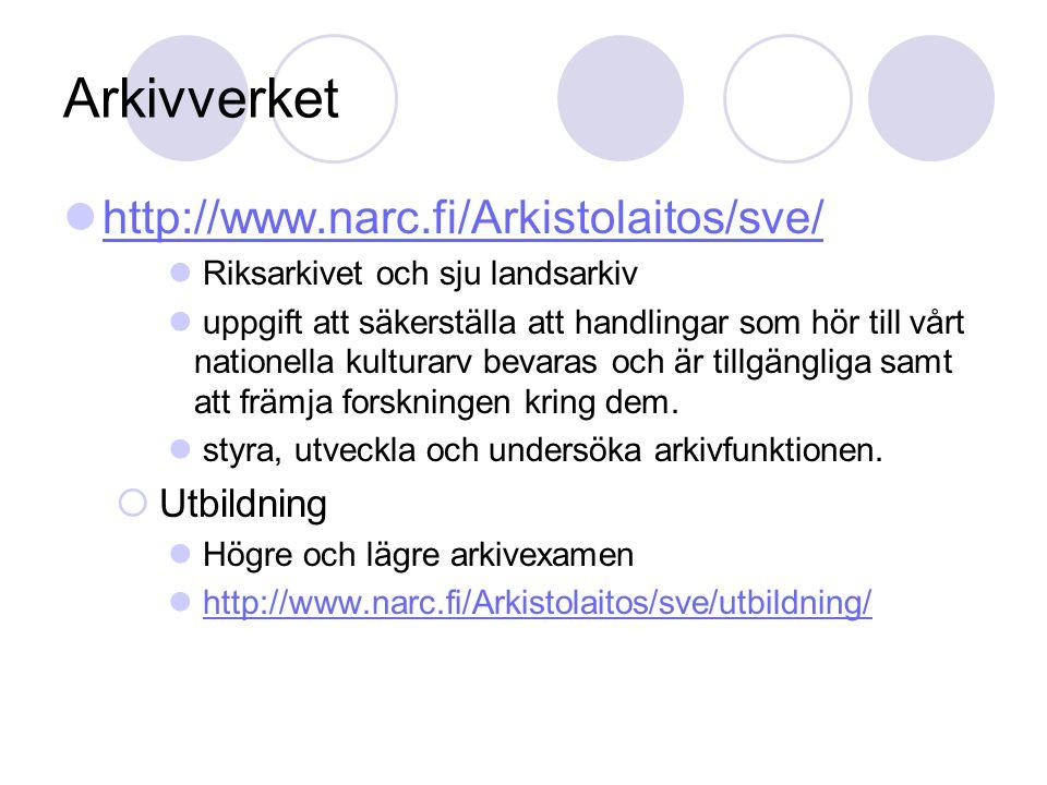 Arkivverket http://www.narc.fi/Arkistolaitos/sve/ Riksarkivet och sju landsarkiv uppgift att säkerställa att handlingar som hör till vårt nationella kulturarv bevaras och är tillgängliga samt att främja forskningen kring dem.