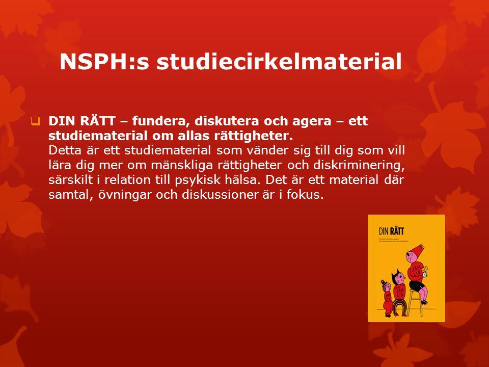 NSPH:s studiecirkelmaterial  DIN RÄTT – fundera, diskutera och agera – ett studiematerial om allas rättigheter. Detta är ett studiematerial som vände