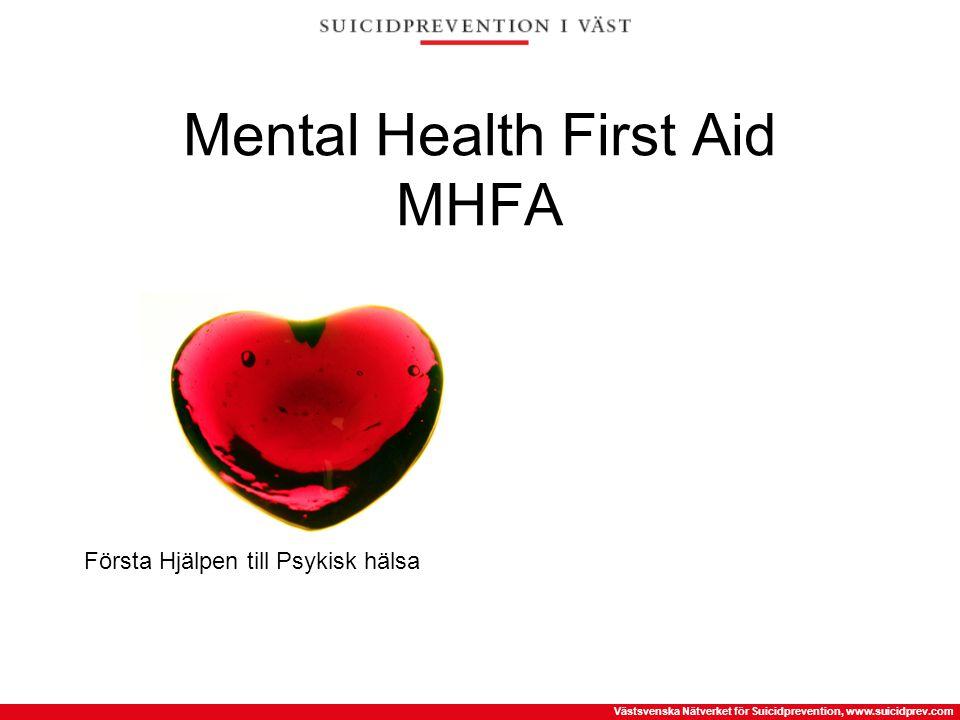 Västsvenska Nätverket för Suicidprevention, www.suicidprev.com Mental Health First Aid MHFA Första Hjälpen till Psykisk hälsa
