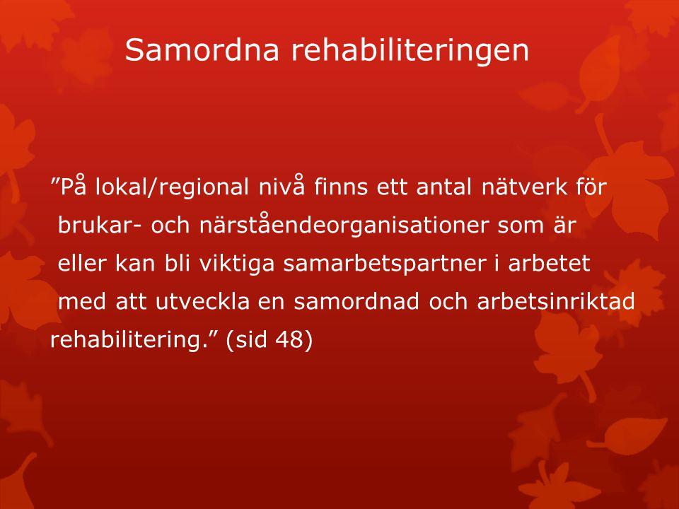 """Samordna rehabiliteringen """"På lokal/regional nivå finns ett antal nätverk för brukar- och närståendeorganisationer som är eller kan bli viktiga samarb"""