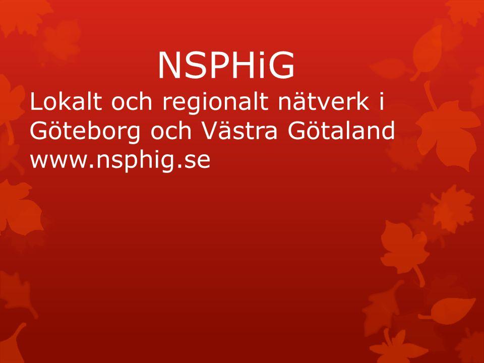 NSPHiG Lokalt och regionalt nätverk i Göteborg och Västra Götaland www.nsphig.se