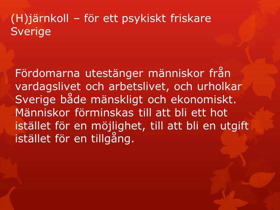 (H)järnkoll – för ett psykiskt friskare Sverige Fördomarna utestänger människor från vardagslivet och arbetslivet, och urholkar Sverige både mänskligt