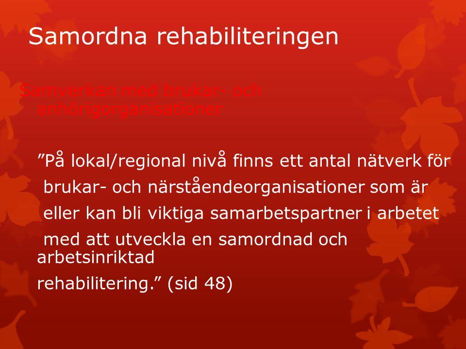 """Samordna rehabiliteringen Samverkan med brukar- och anhörigorganisationer """"På lokal/regional nivå finns ett antal nätverk för brukar- och närståendeor"""