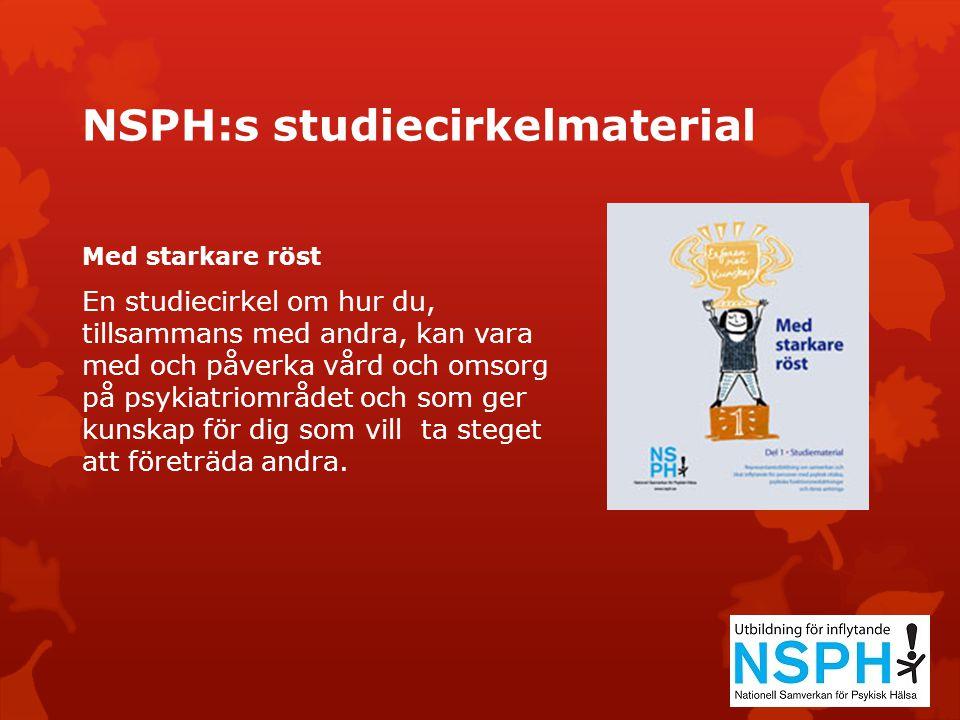NSPH:s studiecirkelmaterial Med starkare röst En studiecirkel om hur du, tillsammans med andra, kan vara med och påverka vård och omsorg på psykiatrio