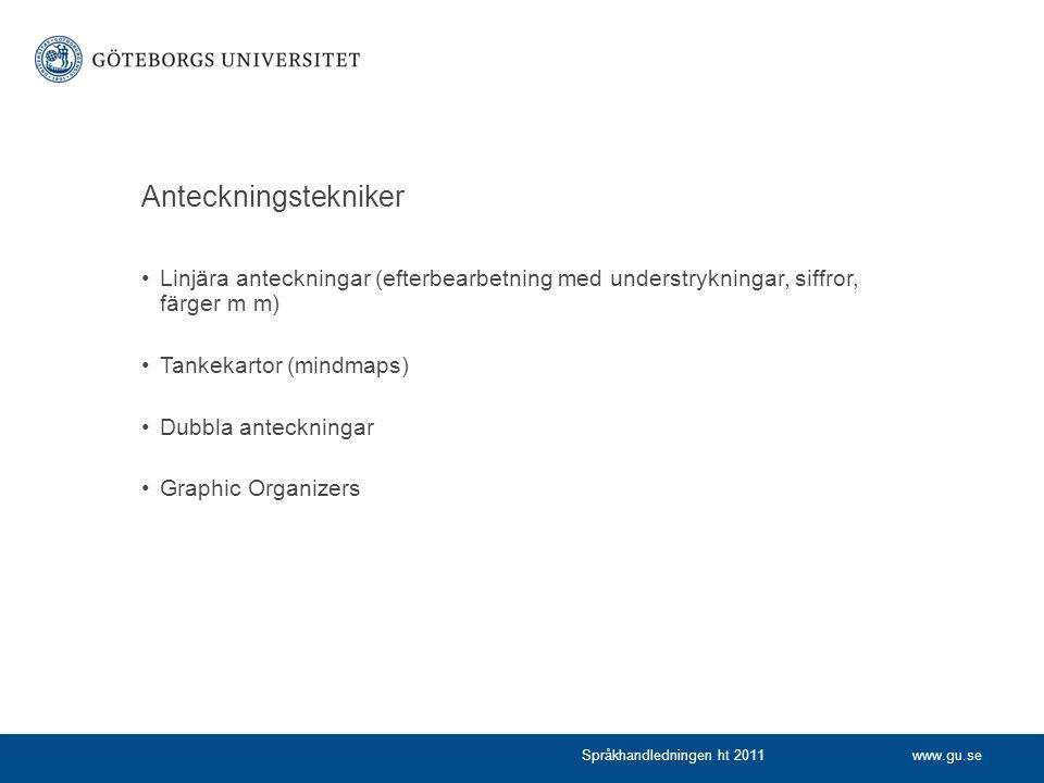 www.gu.seSpråkhandledningen ht 2011 Anteckningstekniker Linjära anteckningar (efterbearbetning med understrykningar, siffror, färger m m) Tankekartor